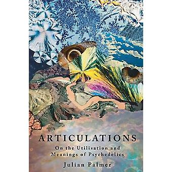 Articulations On The Utilisation and Meanings of Psychedelics by Palmer & Julian