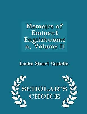 Memoirs of Eminent Englishwomen Volume II  Scholars Choice Edition by Costello & Louisa Stuart