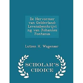 De Hervormer van Gelderland Levensbeschrijving van Johannes Fontanus Gelehrten Choice Ausgabe von H. Wagenaar & Lutzen