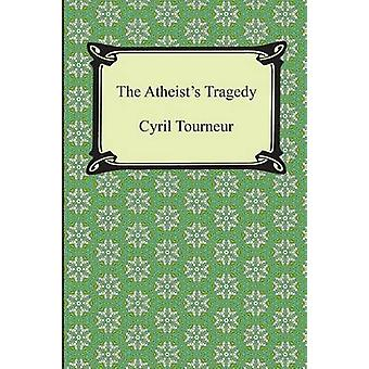 The Atheists Tragedy by Tourneur & Cyril