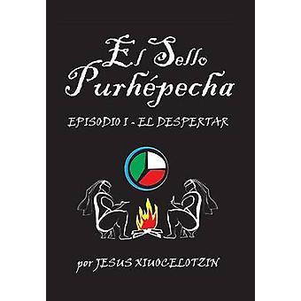 El Sello Purhepecha episodio I El Despertar by Xiuocelotzin & Jesus