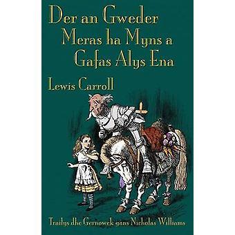 Der an Gweder Meras ha Myns a Gafas Alys Ena Through the LookingGlass in Cornish by Carroll & Lewis