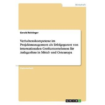 Verhaltenskompetenz Im Projektmanagement als Erfolgsgarant von internationalen Grounternehmen fr Anlagenbau in Mittel Und Osteuropa von Reininger & Gerald