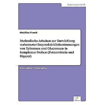 Methodische Arbeiten zur Entwicklung verbesserter Enzymaktivittsbestimmungen von Xylanasen und Glucanasen i komplexen prob Futtermitteln und Digesta av Froeck & Matthias