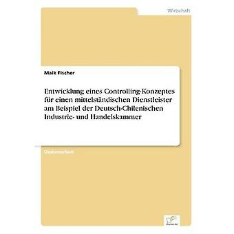 Entwicklung eines ControllingKonzeptes fr einen mittelstndischen Dienstleister am Beispiel der DeutschChilenischen Industrie und Handelskammer par Fischer & Maik
