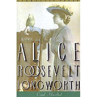 Princess Alice - The Life and Times of Alice Roosevelt Longworth by Ca