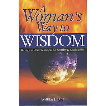 A Woman's Way to Wisdom by Pamela J. Ball - 9780572027674 Book