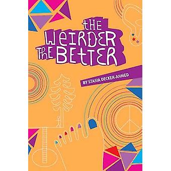 The Weirder the Better by Stasia Decker-Ahmed - 9780930773977 Book