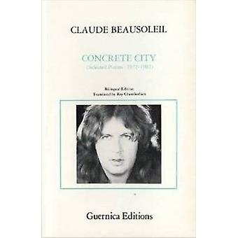 Concrete City - Selected Poems - 1972-82 (New edition) by Claude Beaus