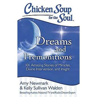 Chicken Soup for the Soul - Dreams and Premonitions - 101 Amazing Stori