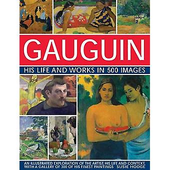 Gauguin His Life and Works in 500 Images by Susie Hodge - 97807548291