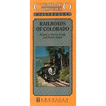 Railroads of Colorado - A Guide to Narrow Gauge and Modern Trains by B