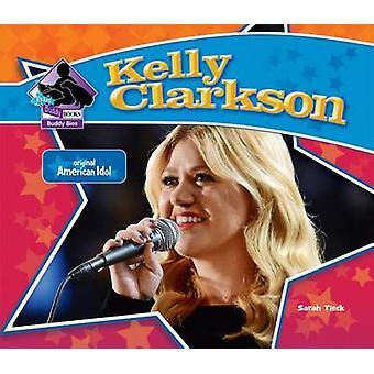 Kelly Clarkson - Original American Idol by Sarah Tieck - 9781624031960