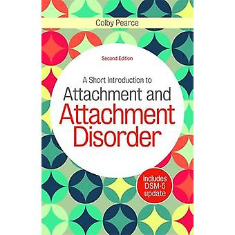 Short Introduction to Attachment and Attachment Disorder Se by Colby Pearce