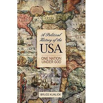 A Political History of the USA  One Nation Under God by Bruce Kuklick
