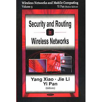 Security amp Routing in Wireless Networks Wireless Networks amp Mobile Computing Volume 3 by Edited by Yang Xiao & Edited by Jie Li & Edited by Yi Pan