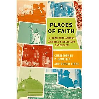 Places of Faith - A Road Trip Across America's Religious Landscape by