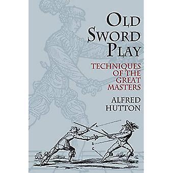 Gamle Sword-play: Teknikker for store mestere