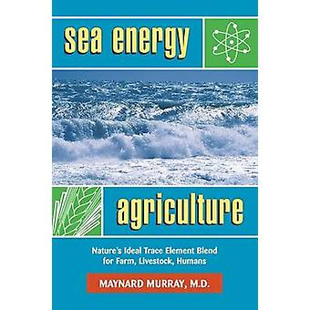 Sea Energy Agriculture by Murray Maynard - 9780911311709 Book