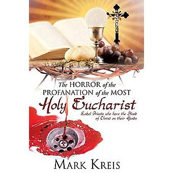 The Horror of the Profanation of the Most Holy Eucharist by Kreis & Mark