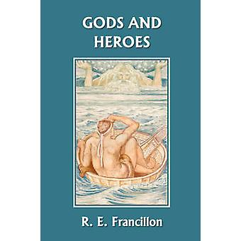Gods and Heroes An Introduction to Greek Mythology Yesterdays Classics by Francillon & R. E.