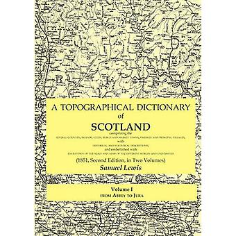 A Topographical Dictionary of Scotland comprising the several counties islands cities burgh and market towns parishes and principal villages with historical and statistical descriptions and embe by Lewis & Samuel
