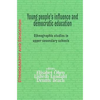 Young Peoples Influence and Democratic Education Ethnographic Studies in Upper Secondary Schools by hrm & Elisabet