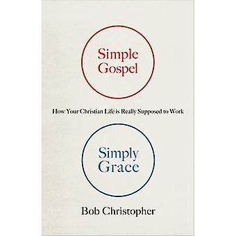 Simple Gospel - Simply Grace - How Your Christian Life is Really Suppo