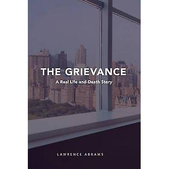 The Grievance A Real LifeandDeath Story by Abrams & Lawrence