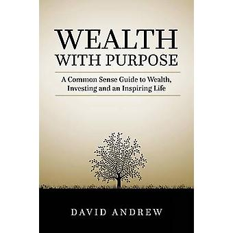 Wealth with Purpose A common sense guide to wealth investing and an inspiring life by Andrew & David L