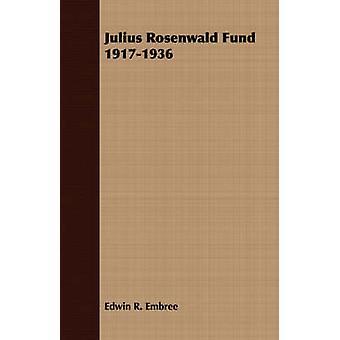 Julius Rosenwald Fund 19171936 by Embree & Edwin R.