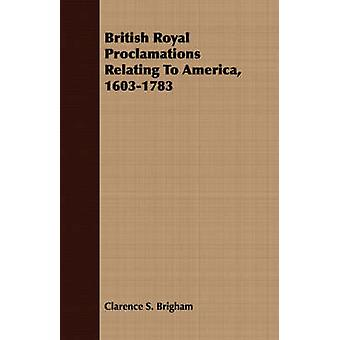 British Royal Proclamations Relating To America 16031783 by Brigham & Clarence S.