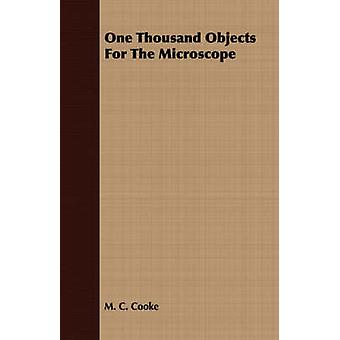 One Thousand Objects For The Microscope by Cooke & M. C.