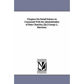 Chapters On Social Science As Connected With the Administration of State Charities. By George L. Harrison. by Harrison & George Leib