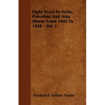 Eight Years In Syria Palestine And Asia Minor From 1842 To 1850  Vol. I by Neale & Frederick Arthur