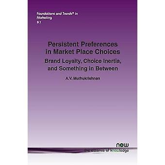 Persistente Präferenzen in Market Place Choices Marke Loyalty Choice Trägheit und etwas dazwischen von Muthukrishnan & A. V.