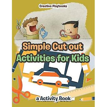 Simple Cut out Activities for Kids a Activity Book by Creative Playbooks