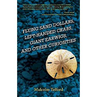 Flying Sand Dollars Lefthanded Crabs Giant Earwigs and Other Curiosities by Telford & Malcolm