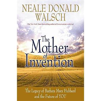 The Mother of Invention by Walsch & Neale Donald