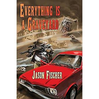 Everything Is a Graveyard by Fischer & Jason