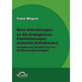 Neue Anforderungen an die strategischen Positionierungen deutscher Retailbanken by Wegner & Frank