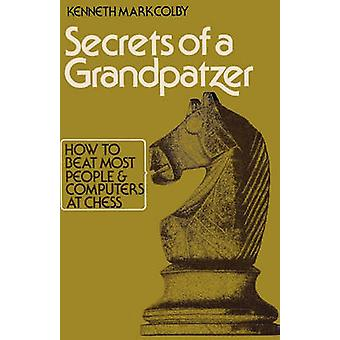 Secrets of a Grandpatzer How to Beat Most People and Computers at Chess by Colby & Kenneth Mark