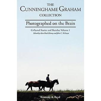 Photographed on the Brain Collected Stories and Sketches Volume 1 by Cunninghame Graham & R. B.