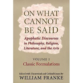 On What Cannot be Said - Apophatic Discourses in Philosophy - Religion