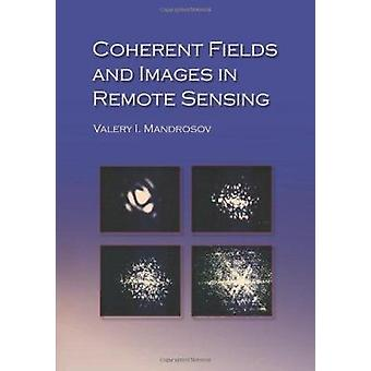 Coherent Fields and Images in Remote Sensing by Valery I. Mandrosov -
