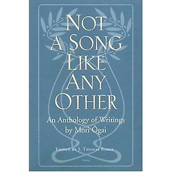 Not a Song Like Any Other - An Anthology of Writings by Mori Ogai by J