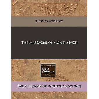The Massacre of Money (1602) by Thomas Andrewe - 9781171312857 Book