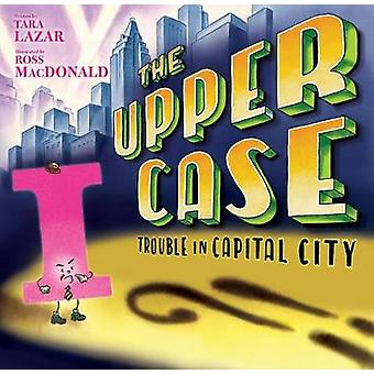 Upper Case - The - Trouble In Capital City by Tara Lazar - 97813680276