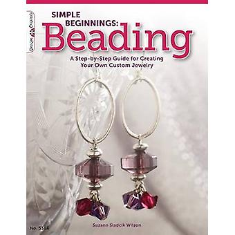 Simple Beginnings - Beading - A Step-By-Step Guide for Creating Your Ow