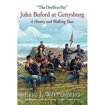 The Devil's to Pay - John Buford at Gettysburg. a History and Walking
